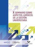 X SEMINARIO SOBRE ASPECTOS JURIDICOS DE LA GESTION UNIVERSITARIA - 9788498609769 - VV.AA.