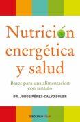 NUTRICION ENERGETICA Y SALUD: BASES PARA UNA ALIMENTACION CON SEN TIDO - 9788499086569 - JORGE PEREZ-CALVO SOLER