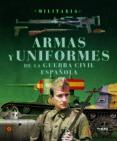 ARMAS Y UNIFORMES GUERRA CIVIL - 9788499280769 - VV.AA.