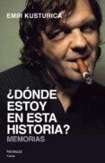 ¿DONDE ESTOY EN ESTA HISTORIA? - 9788499421469 - EMIR KUSTURICA