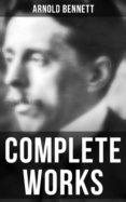 Libros electrónicos descargados de forma gratuita COMPLETE WORKS de ARNOLD BENNETT