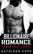 BILLIONAIRE ROMANCE: L'AMORE DOPO LA GUERRA (EBOOK) - 9781547510979