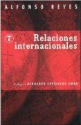 RELACIONES INTERNACIONALES - 9786071604279 - ALFONSO REYES