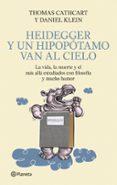 HEIDEGGER Y UN HIPOPOTAMO VAN AL CIELO: LA VIDA, LA MUERTE Y EL M AS ALLA ESTUDIADOS CON FILOSOFIA Y MUCHO HUMOR - 9788408093879 - THOMAS CATHCART