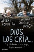 DIOS LOS CRIA Y ELLOS HABLAN DE SEXO, DROGAS, ESPAÑA, CORRUPCION - 9788408094579 - ALBERT BOADELLA