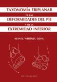 TAXONOMIA TRIPLANAR DE LAS DEFORMIDADES DEL PIE Y DE LA EXTREMIDAD INFERIOR - 9788415706779 - ALAN K. WHITNEY