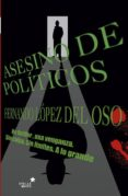 asesino de politicos-fernando j. lopez del oso-9788416128679