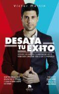 DESATA TU EXITO - 9788416928279 - VICTOR MARTIN