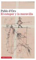 EL ESTUPOR Y LA MARAVILLA - 9788417355579 - PABLO D ORS