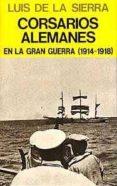 corsarios alemanes en la gran guerra (1914-1918)-luis de la sierra-9788426121479