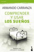 COMPRENDER Y USAR LOS SUEÑOS: RESPUESTAS CLAVE Y DICCIONARIO DE I NTERPRETACION - 9788427037779 - ARMANDO CARRANZA