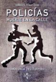 policias: muerte en la calle: anatomia del tiroteo-ernesto perez vera-9788430976379