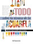 TODO SOBRE LA TECNICA DE LA ACUARELA - 9788434220379 - ANA MANRIQUE