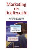 marketing de fidelización (ebook)-blanca garcia gomez-ana maria gutierrez arranz-9788436829679