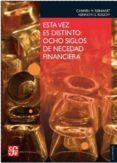 ESTA VEZ ES DISTINTO: OCHO SIGLOS DE NECEDAD FINANCIERA - 9788437506579 - CARMEN M. REINHART