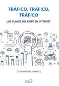 TRAFICO, TRAFICO, TRAFICO. LAS CLAVES DEL EXITO EN INTERNET (SOCIAL MEDIA) - 9788441538979 - OSCAR RODRIGUEZ FERNANDEZ