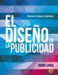 EL DISEÑO EN LA PUBLICIDAD: GENERAR IDEAS CREATIVAS (ESPACIO DE DISEÑO) - 9788441539679 - ROBIN LANDA
