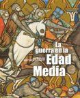 LA GUERRA EN LA EDAD MEDIA - 9788446031079 - MATTHEW BENNETT