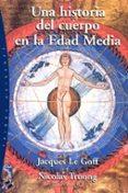 UNA HISTORIA DEL CUERPO EN LA EDAD MEDIA - 9788449317279 - JACQUES LE GOFF