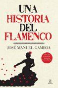 una historia del flamenco-jose manuel gamboa-9788467036879