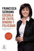 ESCUELA DE ÉXITO, DINERO Y FELICIDAD (EBOOK) - 9788467048179 - FRANCISCA SERRANO