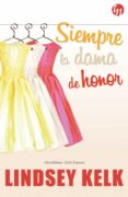 SIEMPRE LA DAMA DE HONOR - 9788468784779 - LINDSEY KELK