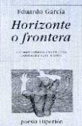 HORIZONTE O FRONTERA (VII PREMIO INTERNACIONAL DE POESIA ANTONIO MACHADO EN BAEZA) - 9788475177779 - EDUARDO GARCIA