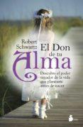 EL DON DE TU ALMA - 9788478089079 - ROBERT A. SCHWARTZ