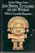 LOS DIOSES TUTELARES DE LOS WANKAS: MITOS Y LEYENDAS PERUANOS - 9788478130979 - CARLOS VILLANES