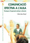 COMUNICACIO EFECTIVA A L AULA: TECNIQUES D EXPRESSIO ORAL PER A D OCENTS - 9788478274079 - GLORIA SANZ PINYOL