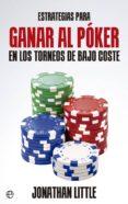 ESTRATEGIAS PARA GANAR AL POKER EN LOS TORNEOS DE BAJO COSTE - 9788490605479 - JONATHAN LITTLE