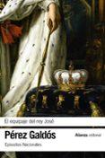 EL EQUIPAJE DEL REY JOSE (EPISODIOS NACIONALES, 11 / SEGUNDA PARTE) - 9788491811879 - BENITO PEREZ GALDOS