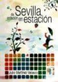 SEVILLA, DE ESTACION EN ESTACION - 9788492868179 - JULIO MARTINEZ VELASCO