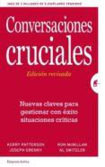 CONVERSACIONES CRUCIALES (ED. REVISADA): NUEVAS CLAVES PARA GESTIONAR CON EXITO SITUACIONES CRITICAS - 9788492921379 - KERRY PATTERSON