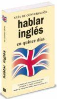 HABLAR INGLES EN 15 DIAS (GUIA DE CONVERSACION) - 9788496445079 - VV.AA.