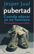 LA PUBERTAD: CUANDO EDUCAR YA NO FUNCIONA. TENER SERENIDAD EN TIE MPOS DIFICILES - 9788497991179 - JESPER JUUL