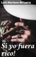 Descargar el formato kindle Ebook SI YO FUERA RICO! de LUIS MARIANO DE LARRA FB2