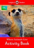 BBC EARTH: WHERE ANIMALS LIVE ACTIVITY BOOK: LEVEL 3 (LADYBIRD READERS) - 9780241298589 - VV.AA.