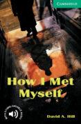 HOW I MET MYSELF: LEVEL 3 - 9780521750189 - DAVID A. HILL