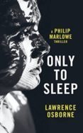 only to sleep: a philip marlowe thriller-lawrence osborne-9781781090589