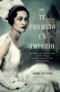TE PROMETO UN IMPERIO - 9788401353789 - JUAN VILCHES