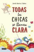 TODAS LAS CHICAS SE LLAMAN CLARA - 9788408141389 - JORDI SIERRA I FABRA