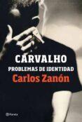 CARVALHO: PROBLEMAS DE IDENTIDAD - 9788408201489 - CARLOS ZANON