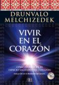 VIVIR EN EL CORAZÓN - 9788415292289 - DRUNVALO MELCHIZEDEK