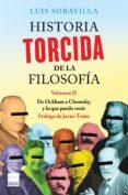 HISTORIA TORCIDA DE LA FILOSOFIA (VOL. II): DE OCKHAM A CHOMSKY, Y LO QUE PUEDA VENIR - 9788416223589 - LUIS SORAVILLA