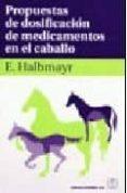 PROPUESTAS DOSIFICACION MEDICAMENTOS EN EL CABALLO - 9788420011189 - E. HALBMAYR