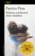 mañana tendremos otros nombres (premio alfaguara de novela 2019) (ebook)-patricio pron-9788420434889