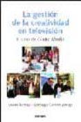 LA GESTION DE LA CREATIVIDAD EN TELEVISION: EL CASO DE GLOBO MEDI A - 9788431321789 - JAVIER BARDAJI