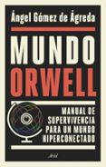 MUNDO ORWELL - 9788434429789 - ANGEL GOMEZ DE AGREDA