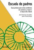 ESCUELA DE PADRES: GUIA PRACTICA PARA EVITAR PROBLEMAS DE CONDUCT A Y MEJORAR EL DESARROLLO INFANTIL - 9788436821789 - JOSE ANTONIO CARROBLES